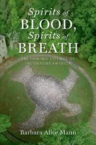 Ebook in inglese Spirits of Blood, Spirits of Breath: The Twinned Cosmos of Indigenous America Mann, Barbara Alice