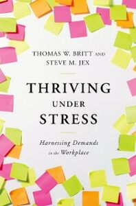 Ebook in inglese Thriving Under Stress: Harnessing Demands in the Workplace Britt, Thomas W. , Jex, Steve M.