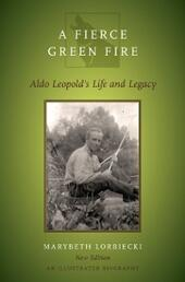 Fierce Green Fire: Aldo Leopold's Life and Legacy