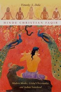 Ebook in inglese Hindu Christian Faqir: Modern Monks, Global Christianity, and Indian Sainthood Dobe, Timothy S.