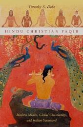 Hindu Christian Faqir: Modern Monks, Global Christianity, and Indian Sainthood
