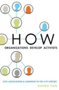 Foto Cover di How Organizations Develop Activists: Civic Associations and Leadership in the 21st Century, Ebook inglese di Hahrie Han, edito da Oxford University Press