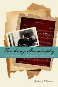 Foto Cover di Teaching Stravinsky: Nadia Boulanger and the Consecration of a Modernist Icon, Ebook inglese di Kimberly A. Francis, edito da Oxford University Press