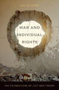 Foto Cover di War and Individual Rights: The Foundations of Just War Theory, Ebook inglese di Kai Draper, edito da Oxford University Press
