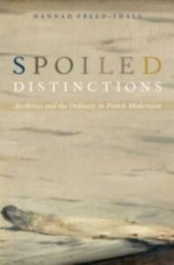 Ebook in inglese Spoiled Distinctions: Aesthetics and the Ordinary in French Modernism Freed-Thall, Hannah