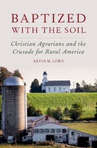 Foto Cover di Baptized with the Soil: Christian Agrarians and the Crusade for Rural America, Ebook inglese di Kevin M. Lowe, edito da Oxford University Press
