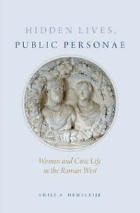 Ebook in inglese Hidden Lives, Public Personae: Women and Civic Life in the Roman West Hemelrijk, Emily