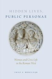 Hidden Lives, Public Personae: Women and Civic Life in the Roman West