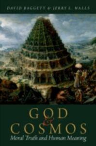 Foto Cover di God and Cosmos: Moral Truth and Human Meaning, Ebook inglese di David Baggett,Jerry L. Walls, edito da Oxford University Press