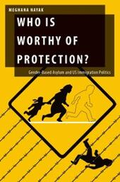 Who Is Worthy of Protection?: Gender-Based Asylum and U.S. Immigration Politics