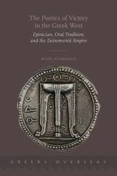 Poetics of Victory in the Greek West: Epinician, Oral Tradition, and the Deinomenid Empire