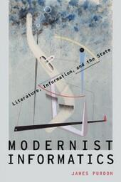 Modernist Informatics: Literature, Information, and the State