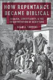 How Repentance Became Biblical: Judaism, Christianity, and the Interpretation of Scripture
