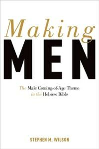 Ebook in inglese Making Men: The Male Coming-of-Age Theme in the Hebrew Bible Wilson, Stephen