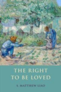 Foto Cover di Right To Be Loved, Ebook inglese di S. Matthew Liao, edito da Oxford University Press