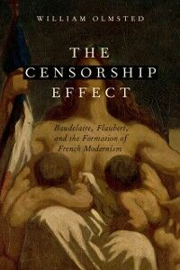 Ebook in inglese Censorship Effect: Baudelaire, Flaubert, and the Formation of French Modernism Olmsted, William