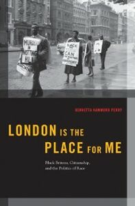 Ebook in inglese London is the Place for Me: Black Britons, Citizenship and the Politics of Race Perry, Kennetta Hammond