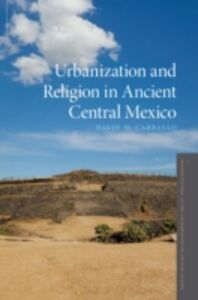 Ebook in inglese Urbanization and Religion in Ancient Central Mexico Carballo, David M.