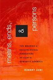 Means, Ends, and Persons: The Meaning and Psychological Dimensions of Kants Humanity Formula