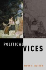 Foto Cover di Political Vices, Ebook inglese di Mark E. Button, edito da Oxford University Press