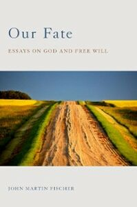 Ebook in inglese Our Fate: Essays on God and Free Will Fischer, John Martin