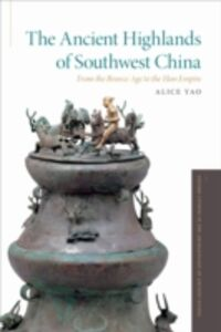 Ebook in inglese Ancient Highlands of Southwest China: From the Bronze Age to the Han Empire Yao, Alice