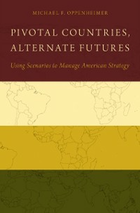 Ebook in inglese Pivotal Countries, Alternate Futures: Using Scenarios to Manage American Strategy Oppenheimer, Michael F.