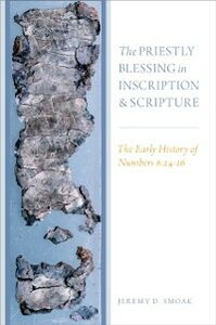 Ebook in inglese Priestly Blessing in Inscription and Scripture: The Early History of Numbers 6:24-26 Smoak, Jeremy D.