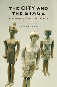 Foto Cover di City and the Stage: Performance, Genre, and Gender in Platos Laws, Ebook inglese di Marcus Folch, edito da Oxford University Press