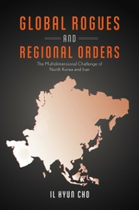 Ebook in inglese Global Rogues and Regional Orders: The Multidimensional Challenge of North Korea and Iran Cho, Il Hyun