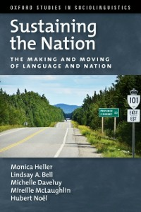 Ebook in inglese Sustaining the Nation: The Making and Moving of Language and Nation Bell, Lindsay A. , Daveluy, Michelle , Heller, Monica , Noel, Hubert