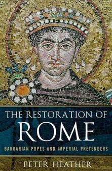 The Restoration of Rome: Barbarian Popes and Imperial Pretenders - Peter Heather - cover