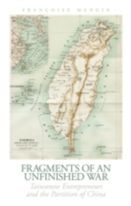 Ebook in inglese Fragments of an Unfinished War: Taiwanese Entrepreneurs and the Partition of China Mengin, Francoise
