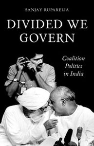 Ebook in inglese Divided We Govern: Coalition Politics in Modern India Ruparelia, Sanjay