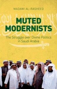 Foto Cover di Muted Modernists: The Struggle over Divine Politics in Saudi Arabia, Ebook inglese di Madawi Al-Rasheed, edito da Oxford University Press