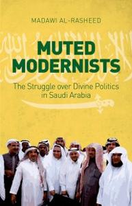 Ebook in inglese Muted Modernists: The Struggle over Divine Politics in Saudi Arabia Al-Rasheed, Madawi