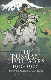 """Russian"" Civil Wars, 1916-1926: Ten Years That Shook the World"