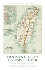 Foto Cover di Fragments of an Unfinished War: Taiwanese Entrepreneurs and the Partition of China, Ebook inglese di Francoise Mengin, edito da Oxford University Press