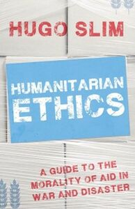 Ebook in inglese Humanitarian Ethics: A Guide to the Morality of Aid in War and Disaster Slim, Hugo