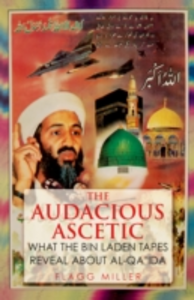 Ebook in inglese Audacious Ascetic: What the Bin Laden Tapes Reveal About Al-Qa'ida Miller, Flagg