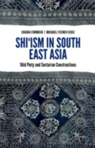 Ebook in inglese Shiism In South East Asia: Alid Piety and Sectarian Constructions -, -