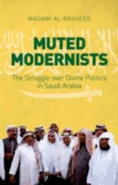 Muted Modernists: The Struggle over Divine Politics in Saudi Arabia