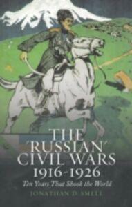 Foto Cover di &quote;Russian&quote; Civil Wars, 1916-1926: Ten Years That Shook the World, Ebook inglese di Jonathan Smele, edito da Oxford University Press