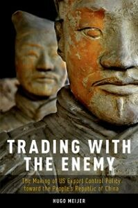 Foto Cover di Trading with the Enemy: The Making of US Export Control Policy toward the People's Republic of China, Ebook inglese di Hugo Meijer, edito da Oxford University Press
