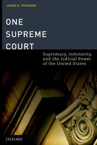 Ebook in inglese One Supreme Court: Supremacy, Inferiority, and the Judicial Department of the United States Pfander, James E