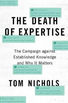 The Death of Expertise: The Campaign against Established Knowledge and Why it Matters - Tom Nichols - cover