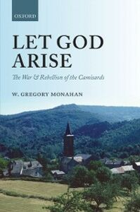 Ebook in inglese Let God Arise: The War and Rebellion of the Camisards Monahan, W. Gregory