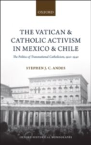 Ebook in inglese Vatican and Catholic Activism in Mexico and Chile: The Politics of Transnational Catholicism, 1920-1940 Andes, Stephen J. C.