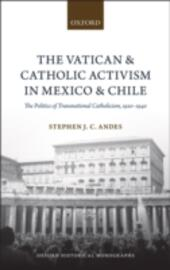 Vatican and Catholic Activism in Mexico and Chile: The Politics of Transnational Catholicism, 1920-1940