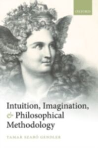 Ebook in inglese Intuition, Imagination, and Philosophical Methodology Gendler, Tamar Szab&oacute